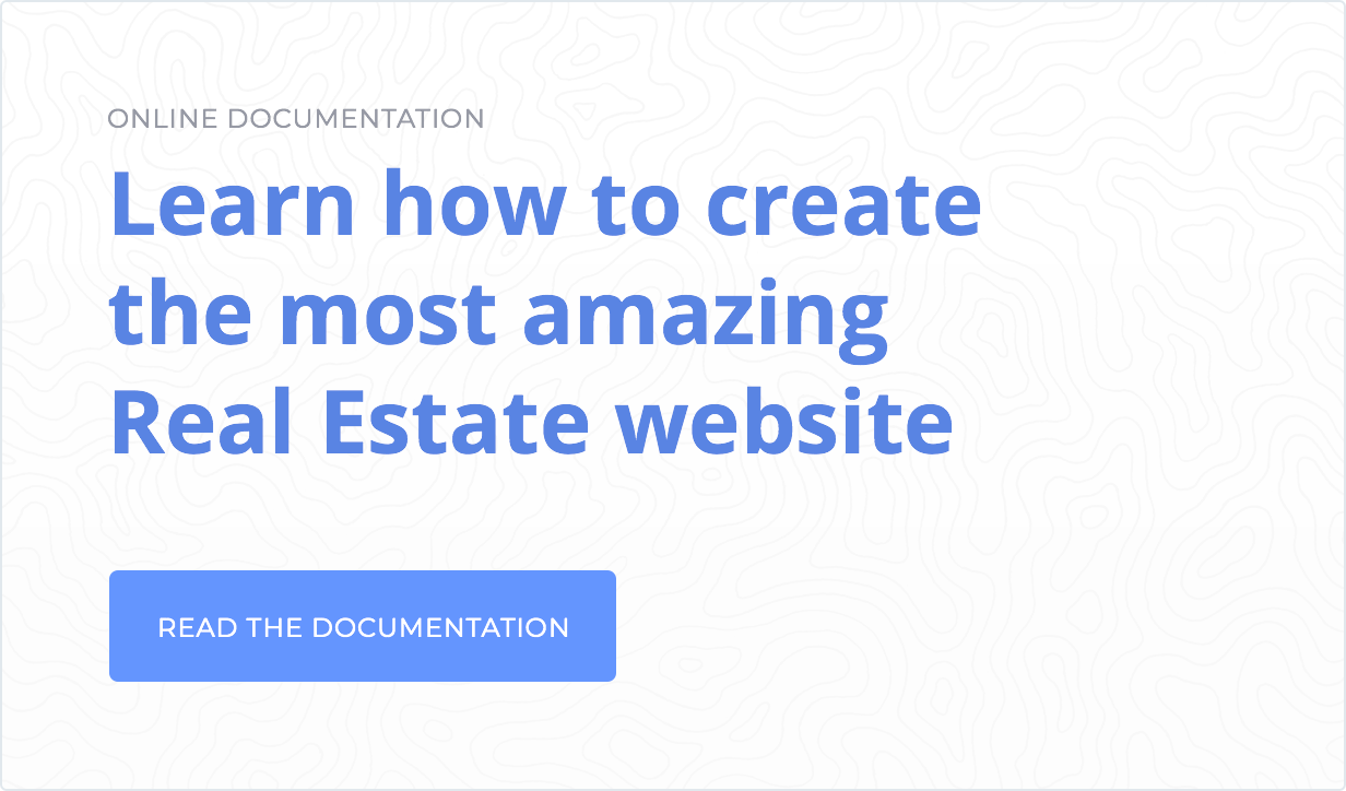 Online documentation Learn how to create the most amazing Real Estate website